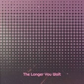 The Longer You Wait by Various Artists
