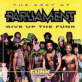 The Best Of Parliament: Give Up The Funk by Parliament
