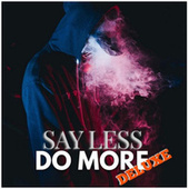 SAY LESS DO MORE DELUXE by Jetblacc Music