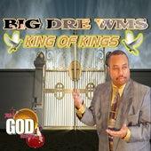 King of Kings by Big Dre Wms