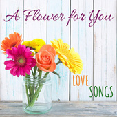 A Flower for You : Love Songs de Various Artists
