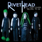 All Your Covers Belong to Us de Rivethead
