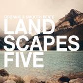 Landscapes - Organic & Smooth Beats, Vol. 5 von Various Artists