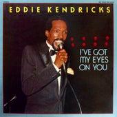 I've Got My Eyes On You by Eddie Kendricks