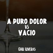A Puro Dolor Vs. Vacío (Remix) de Gabi Riveros