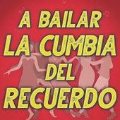 A Bailar la Cumbia del Recuerdo by Los Corraleros de Majagual, Los Ángeles Azules, Lisandro Meza, Los Continentales