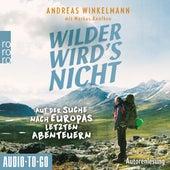 Wilder wird's nicht - Auf der Suche nach Europas letzten Abenteuern (ungekürzt) by Andreas Winkelmann