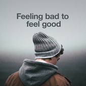 Feeling Bad to Feel Good di Various Artists