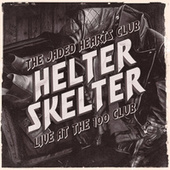 Helter Skelter (Live at The 100 Club) by The Jaded Hearts Club