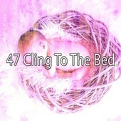 47 Cling to the Bed von S.P.A