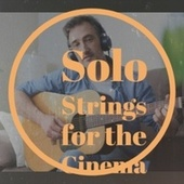 Solo Strings for the Cinema by Various Artists