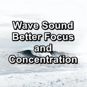 Wave Sound Better Focus and Concentration by Meditation Music
