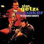 Stan Getz & Chet Baker: The Stockholm Concerts by Stan Getz