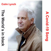 The World's in Black (A Covid-19 Song) by Colm Lynch