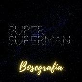 Super Superman de Bosegrafia