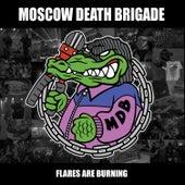 Flares Are Burning von Moscow Death Brigade