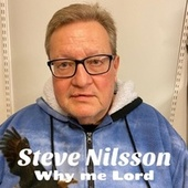 Why me Lord by Steve Nilsson