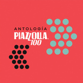 Antología - PIAZZOLLA100 by Astor Piazzolla