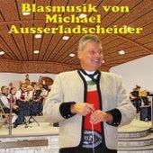 Blasmusik von Michael Ausserladscheider by Various Artists