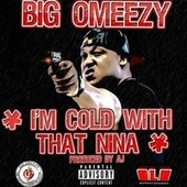 I'm Cold With That Nina by Big Omeezy