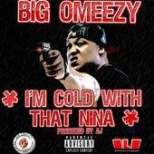 I'm Cold With That Nina de Big Omeezy