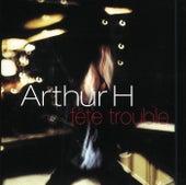 Fete Trouble de Arthur H