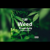 Weed (Freestyle) by T Jay