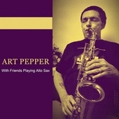 With Friends Playing Alto Sax von Art Pepper
