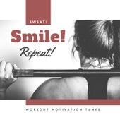 Sweat! Smile! Repeat! Workout Motivation Tunes de Various Artists