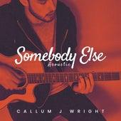 Somebody Else (Acoustic) de Callum J Wright
