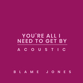 You're All I Need to Get By (Acoustic) de Blame Jones
