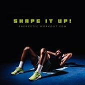 Shape It Up! Energetic Workout EDM de Various Artists