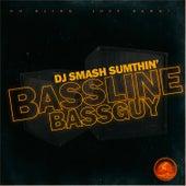 Bassline Bassguy by Dj Smash Sumthin