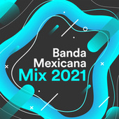 Banda Mexicana Mix 2021 by Various Artists