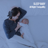 Sleep Baby: All Night Tranquillity de Música Para Niños