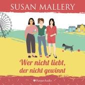 Wer nicht liebt, der nicht gewinnt (Mischief Bay 3) [Ungekürzt] von Susan Mallery