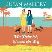 Wo Liebe ist, ist auch ein Weg (Mischief Bay 4) [Ungekürzt] von Susan Mallery