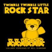 Lullaby Versions of Neil Diamond by Twinkle Twinkle Little Rock Star