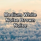 Medium White Noise Brown Noise by Brown Noise