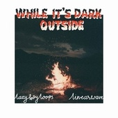 While It's Dark Outside by Lazyboyloops