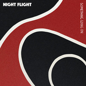 Something Going On by NIGHT FLIGHT