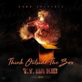 Think Outside the Box by T.Y. Da Kid