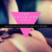 The Sound for Love - Electro Sound Playlist for Love Affairs by Various Artists