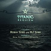 Robin Gibb & RJ Gibb: The Titanic Requiem by Royal Philharmonic Orchestra