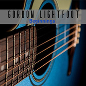 Beginnings by Gordon Lightfoot