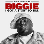 Music Inspired By Biggie: I Got A Story To Tell by The Notorious B.I.G.