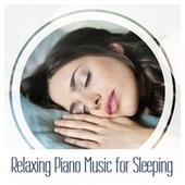 Relaxing Piano Music for Sleeping von Various Artists