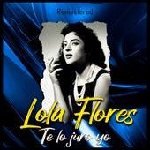 Te lo juro yo (Remastered) by Lola Flores