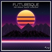 Futuresque: The Future House Collection, Vol. 27 von Various Artists