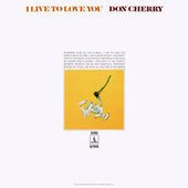 I Live To Love You by Don Cherry